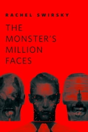 The Monster's Million Faces - A Tor.Com Original ebook by Rachel Swirsky