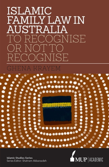 ISS 16 Islamic Family Law in Australia - To Recognise Or Not To Recognise ebook by Ghena Krayem