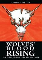 Wolves' Blood Rising - The Third Chronicle of the Wolf Pack ebook by Thomas Tipton