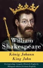 König Johann / King John - Zweisprachige Ausgabe (Deutsch-Englisch) / Bilingual edition (German-English) ebook by William Shakespeare, Christoph Martin Wieland