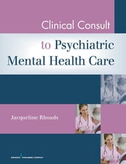 Clinical Consult for Psychiatric Mental Health Care ebook by Jacqueline Rhoads, PhD, ACNP-BC, ANP-C, PMHNP-BE, GNP-BE