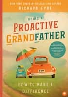 Being a Proactive Grandfather - How to Make A Difference ebook by Richard Eyre