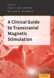 A Clinical Guide to Transcranial Magnetic Stimulation ebook by Paul E. Holtzheimer,William McDonald