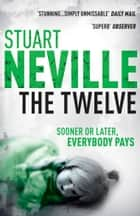 The Twelve ebook by Stuart Neville