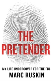The Pretender - My Life Undercover for the FBI ebook by Marc Ruskin
