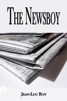 The Newsboy ebook by Jean-Luc Roy