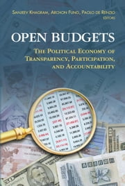 Open Budgets - The Political Economy of Transparency, Participation, and Accountability ebook by Sanjeev Khagram,Archon Fung,Paolo de Renzio