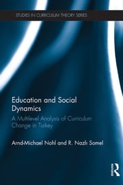 Education and Social Dynamics - A Multilevel Analysis of Curriculum Change in Turkey ebook by Arnd-Michael Nohl,R. Nazlı Somel