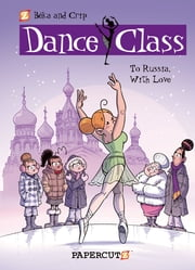 Dance Class #5: To Russia, With Love ebook by Beka,Crip