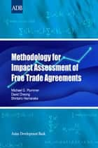 Methodology for Impact Assessment of Free Trade Agreements ebook by Michael G. Plummer, David Cheong, Shintaro Hamanaka