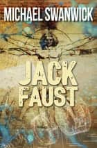 Jack Faust ebook by Michael Swanwick