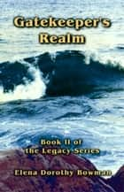 Gatekeepers Realm: Legacy Series Vol II ebook by Elena Dorothy Bowman