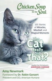 Chicken Soup for the Soul: The Cat Really Did That? - 101 Stories of Miracles, Mischief and Magical Moments eBook by Amy Newmark