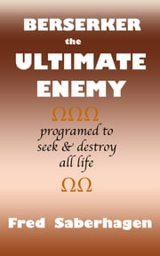Berserker The Ultimate Enemy ebook by Fred Saberhagen