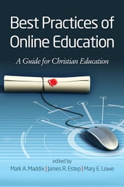 Best Practices for Online Education: A Guide for Christian Higher Education ebook by Maddix, Mark A.
