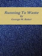 Running to waste ebook by George M. Baker