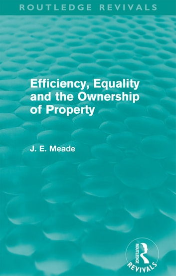 Efficiency, Equality and the Ownership of Property (Routledge Revivals) ebook by James E. Meade