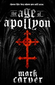 The Age of Apollyon (The Age of Apollyon Trilogy Book 1) ebook by Mark Carver