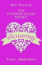 The Stained Glass Heart: A Love…Maybe Valentine eShort ebook by Kat French