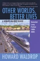 Other Worlds, Better Lives ebook by Howard Waldrop