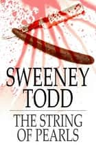 Sweeney Todd - The String of Pearls ebook by The Floating Press