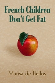 French Children Don'T Get Fat ebook by Marisa de Belloy