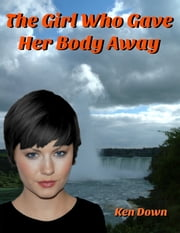 The Girl Who Gave her Body Away ebook by Ken Down