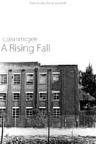 A Rising Fall (2nd Edition) ebook by C. Sean McGee