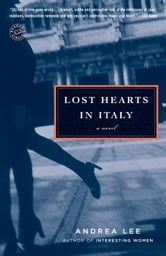 Lost Hearts in Italy - A Novel ebook by Andrea Lee