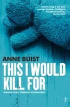 This I Would Kill For - Natalie King, Forensic Psychiatrist ebook by Anne Buist