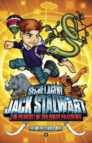 Secret Agent Jack Stalwart: Book 6: The Pursuit of the Ivory Poachers: Kenya ebook by Elizabeth Singer Hunt