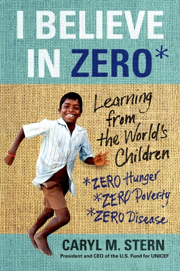 I Believe in ZERO - Learning from the World's Children ebook by Caryl M. Stern