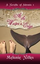 At The Water's Edge ebook by Melanie Nilles
