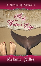 At The Water's Edge (Adronis #1) ebook by Melanie Nilles