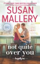 Not Quite Over You (Happily Inc, Book 4) ekitaplar by Susan Mallery