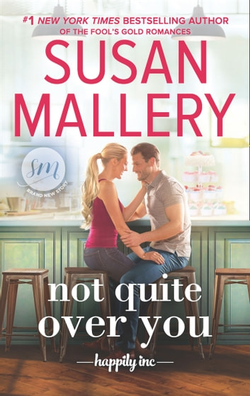 Not Quite Over You (Happily Inc, Book 4) 電子書籍 by Susan Mallery