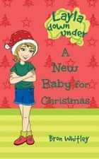 A New Baby for Christmas - Layla Down Under, #1 ebook by Bron Whitley