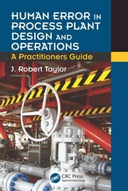 Human Error in Process Plant Design and Operations: A Practitioner's Guide ebook by Taylor, J. Robert