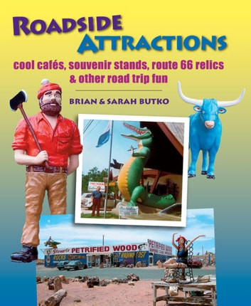 Roadside Attractions - Cool Cafes, Souvenir Stands, Route 66 Relics, and Other Road Trip Fun ebook by Brian Butko,Sarah Butko