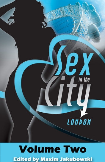 Sex in the City - London - Volume Two ebook by Maxim Jakubowski