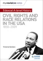 My Revision Notes: Edexcel A-level History: Civil Rights and Race Relations in the USA 1850-2009 ebook by Vivienne Sanders