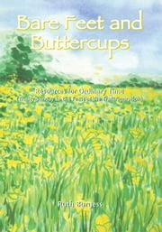 Bare Feet and Buttercups: Resources for Ordinary Time â¿¿ Trinity Sunday to the Feast of the Transfiguration ebook by Burgess, Ruth