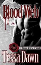 Blood Web - A Blood Curse Novel ebook by Tessa Dawn