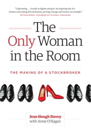 The Only Woman in the Room - The Making of a Stockbroker ebook by Jean Hough Davey, Anne O'Hagan