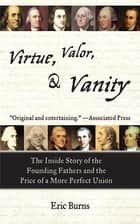 Virtue, Valor, and Vanity ebook by Eric Burns