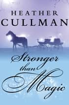 Stronger Than Magic ebook by Heather Cullman