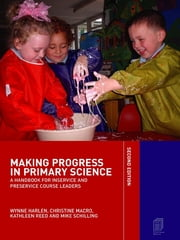 Making Progress in Primary Science - A Study Book for Teachers and Student Teachers ebook by Wynne Harlen,Christine Macro,Kathleen Reed,Mike Schilling