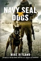 Navy SEAL Dogs - My Tale of Training Canines for Combat ebook by Gary Brozek, Thea Feldman, Mike Ritland
