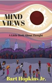 Mind Views: A Little Book About Thought ebook by Bart Hopkins Jr.