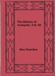The History of Antiquity, Vol. III ebook by Max Duncker